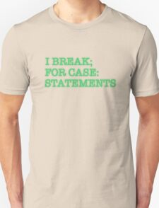 I BREAK; FOR CASE: STATEMENTS T-Shirt