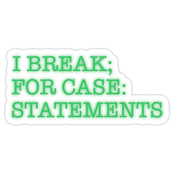 I BREAK; FOR CASE: STATEMENTS by iheartchaos