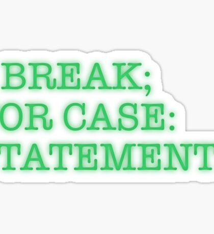 I BREAK; FOR CASE: STATEMENTS Sticker