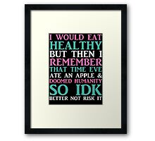 I Would Eat Healthy But... Framed Print
