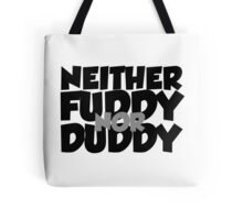 Neither fuddy nor duddy Tote Bag