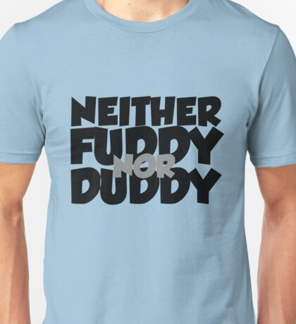 Neither fuddy nor duddy Unisex T-Shirt