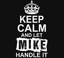 Keep Calm And Let Mike Handle It T-Shirt