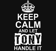 Keep Calm And Let Tony Handle It T-Shirt