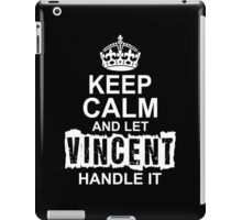Keep Calm And Let Vincent Handle It iPad Case/Skin