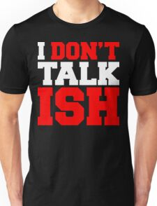 I Don't Talk ISH Unisex T-Shirt