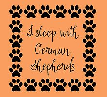 I Sleep with German Shepherds by Greenbaby