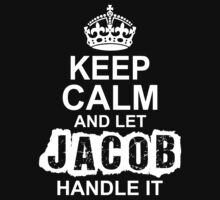 Keep Calm And Let Jacob Handle It T-Shirt