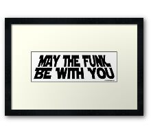 May The Funk Be With You (black) Framed Print