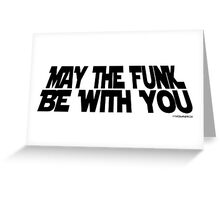 May The Funk Be With You (black) Greeting Card