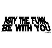 May The Funk Be With You (black) Photographic Print