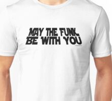 May The Funk Be With You (black) Unisex T-Shirt
