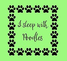 I Sleep with Poodles by Greenbaby