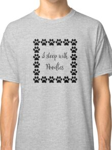 I Sleep with Poodles Classic T-Shirt