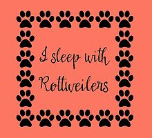 I Sleep with Rottweilers by Greenbaby