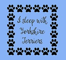 I Sleep with Yorkshire Terriers by Greenbaby