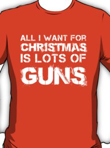 ALL I WANT FOR CHRISTMAS IS LOTS OF GUNS T-Shirt