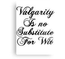vulgarity is no substitute for wit Metal Print