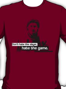 Don't hate the slayer, hate the game. T-Shirt