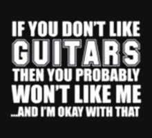 If You Don't Like Guitars Then You Probably Won't Like Me And I'm Okay With That - T-shirts & Hoodies by anjaneyaarts
