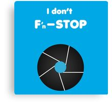 I don't F'n–Stop Canvas Print