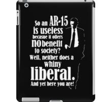 So An  AR-15 Is Useless Because It Offers No Benefit To Society - T-shirts & Hoodies iPad Case/Skin