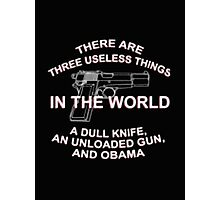 There Are Three Useless Things In The World A Dull Knife An Unloaded Gun, And Obama - T-shirts & Hoodies Photographic Print