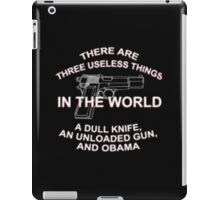 There Are Three Useless Things In The World A Dull Knife An Unloaded Gun, And Obama - T-shirts & Hoodies iPad Case/Skin