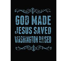God Made Washington Saved Texas Raised - T-shirts & Hoodies Photographic Print