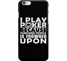 I Play Poker Because Punching People Is Frowned Upon - TShirts & Hoodies iPhone Case/Skin