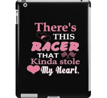 There's This Racer That Kinda Stole My Heart - Funny Tshirts iPad Case/Skin