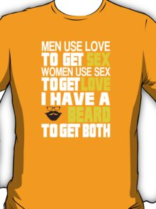 Men Use Love To Get Sex Women Use Sex To Get Love I Have A Beard To Get Both - TShirts & Hoodies T-Shirt