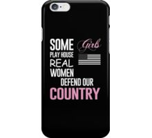 Some Girls Play House Real Women Defend Our Country - TShirts & Hoodies iPhone Case/Skin
