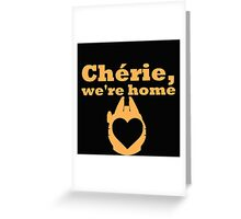 Chérie, We're Home Greeting Card