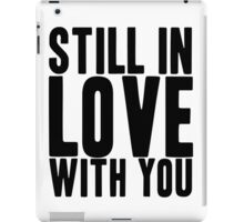 Still In Love With You iPad Case/Skin