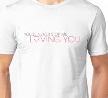 You'll Never Stop Me Loving You Unisex T-Shirt