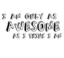 "I am only as AWESOME as I think I am. by Ulrik ""TheFoxOnFire"" Christensen"