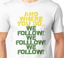 Where you go, we follow Unisex T-Shirt
