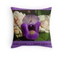 MAKE A WISH ~ HAPPY EARTH DAY! Throw Pillow