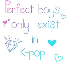 Perfect Boys Only Exist In K-Pop by Tao-Baozi