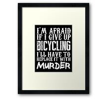 I'm Afraid If I Give Up Bicycling I'll Have To Replace It With Murder - Custom Tshirts Framed Print