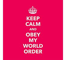 Keep calm and obey my world order Photographic Print