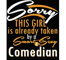 """""""Sorry This Girl is already taken by a Smart & Sexy Comedian"""" Collection #800107 Photographic Print"""