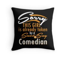 """Sorry This Girl is already taken by a Smart & Sexy Comedian"" Collection #800107 Throw Pillow"