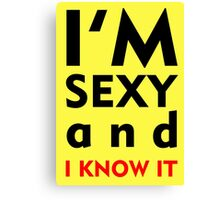 I'M SEXY AND I KNOW IT Canvas Print