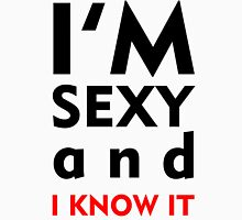 I'M SEXY AND I KNOW IT Unisex T-Shirt