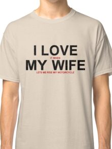 I Love it When My Wife Lets Me Ride My Motorcycle Classic T-Shirt