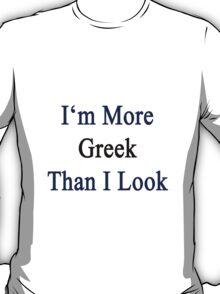 I'm More Greek Than I Look  T-Shirt