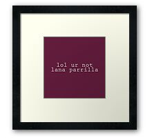 lol ur not Lana Parrilla (white) Framed Print