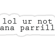 lol ur not Lana Parrilla (black) Sticker